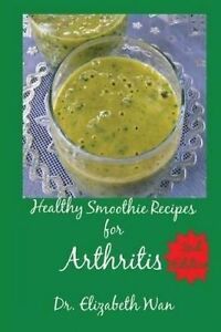 Healthy Smoothie Recipes for Arthritis 2nd Edition by Wan, Dr Elizabeth