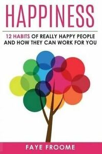 Happiness 12 Habits Really Happy People & How They Can Work f by Froome Faye