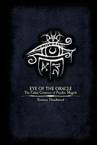 Eye of the Oracle: The Cabal Grimoire of Psychic Magick by Somnus Dreadwood