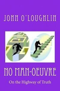 No Man-Oeuvre: On the Highway of Truth by O'Loughlin, John -Paperback