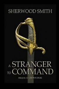 A Stranger to Command by Smith, Sherwood -Paperback