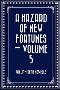 A Hazard of New Fortunes - Volume 5 by Howells, William Dean -Paperback