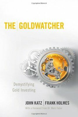 The Goldwatcher  Demystifying Gold Investing