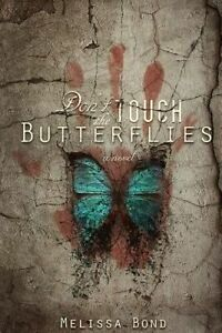 Don't Touch the Butterflies by Bond, Melissa a. -Paperback
