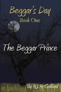 Beggar's Day- Book One: The Beggar Prince by McGalliard, Mj -Paperback
