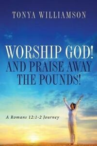 Worship God! and Praise Away the Pounds by Williamson, Tonya -Paperback