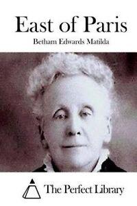 East of Paris by Matilda, Betham Edwards -Paperback