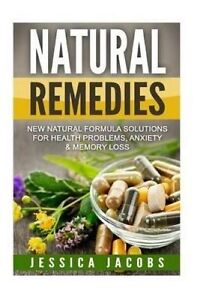 Natural Remedies New Natural Formula Solutions For Health Probl by Jacobs Jessic
