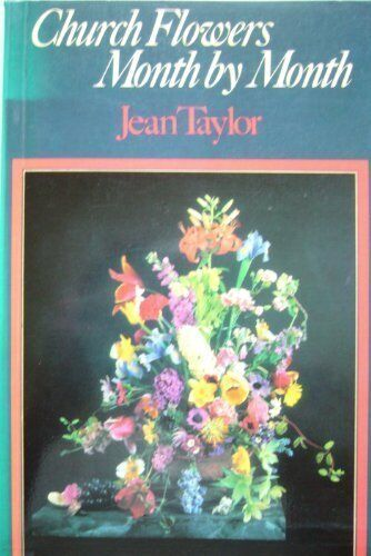 Church Flowers, Month by Month,Jean Taylor