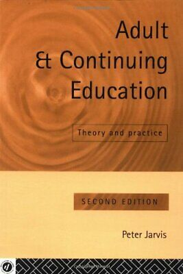 Adult and Continuing Education: Theory and Practice-Peter Jarv ..9780415102421