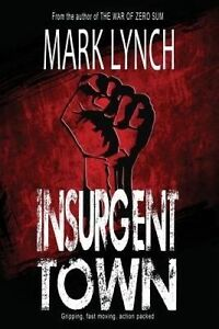 Insurgent Town by Lynch, Mark -Paperback