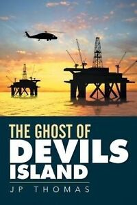 The Ghosts of Devils Island by Thomas, Jp -Paperback