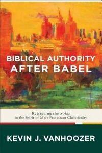 Biblical Authority After Babel, Professor Kevin J Vanhoozer