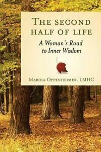 The Second Half Life: Woman's Road Inner Wisdom by Marina Oppenheimer Lmhc, Mari