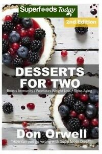 Desserts for Two: 50+ Quick & Easy Cooking, Gluten-Free Cooking,  by Orwell, Don