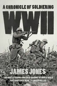 WWII – A Chronicle of Soldiering, James Jones