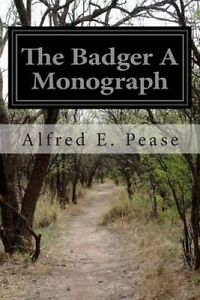 The Badger a Monograph by Pease, Alfred E. -Paperback