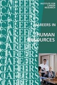Careers in Human Resources Personnel Management by Institute for Career Research