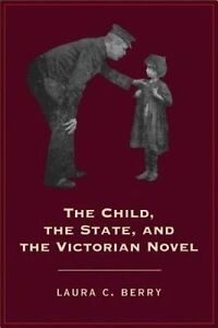 The Child, the State and the Victorian Novel (Victorian Literature and Culture S