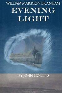 William Marrion Branham: Evening Light by Collins, John -Paperback