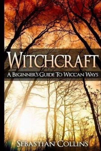 Witchcraft: A Beginner's Guide to Wiccan Ways: Symbols, Witch Craft, Love Potion