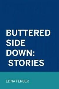 Buttered Side Down: Stories by Ferber, Edna -Paperback