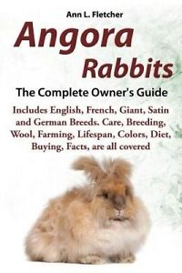 Angora Rabbits A Pet Owner's Guide: Includes English, French, Giant, Satin and G
