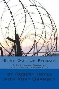 Stay Out Prison: Practical Guide Avoiding Incarceration by Hayes Jr, Robert L