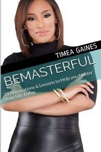 Bemasterful: 21 Affirmations & Lessons Help You Master Your Li by Gaines, Timea