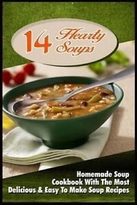 14 Hearty Soups: Homemade Soup Cookbook with the Most Delicious & by Ryan, David