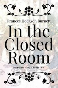 In the Closed Room: Illustrated by Burnett, Frances Hodgson 9781519393142