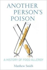 Another Person′s Poison – A History of Food Allergy, Matthew Smith