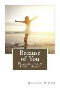 Because of You: Psalms from the Heart by Webb, Heather M. -Paperback