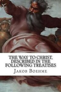 The Way Christ Described in Following Treatises True  by Boehme Jakob -Paperback