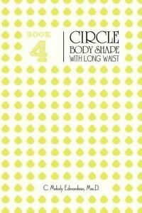 Book 4 - The Circle Body Shape with Long Waist by Edmondson Msc D., C. Melody