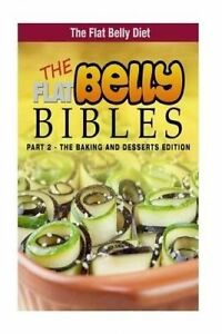 The Flat Belly Bibles Part 2 - The Baking and Desserts Edition by Atkins, Mary
