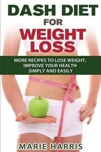 Dash Diet for Weight Loss More Recipes Lose Weight Improve Y by Harris Marie