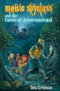Mattie Spyglass and the Curse of Ashurnasirpal (Volume 2) by Shoba Sreenivasan