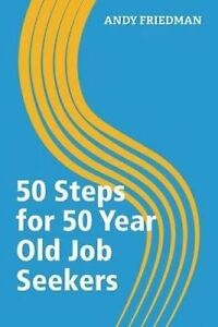 50 Steps for 50 Year Old Job Seekers by Friedman, Andy -Paperback