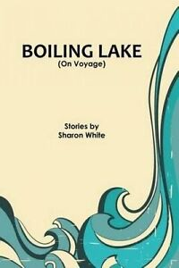 Boiling Lake (on Voyage): Short Stories by White, Sharon -Paperback