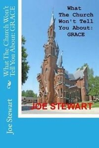 What the Church Won't Tell You about: Grace by Stewart, Joe -Paperback