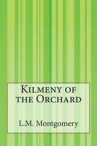 Kilmeny of the Orchard by Montgomery, L. M. 9781503150683 -Paperback