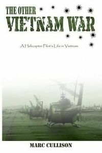 The Other Vietnam War: A Helicopter Pilot's Life in Vietnam by Cullison, Marc
