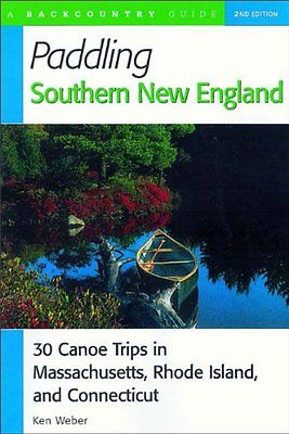 Paddling Southern New England: 30 Canoe Trips in M