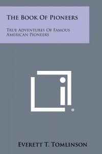NEW The Book of Pioneers: True Adventures of Famous American Pioneers