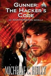USED (LN) Gunner: The Hacker's Code: An Anathergians Novella by Michelle C Reill