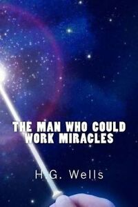 The Man Who Could Work Miracles (Richard Foster Classics) -Paperback