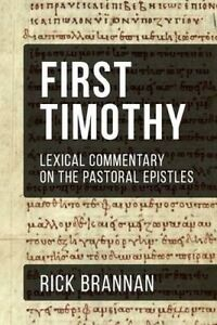 Lexical Commentary on the Pastoral Epistles: First Timothy by Brannan, Rick