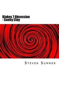 Blakes 7 Obsession - Sanity Clay by Summer, Steven -Paperback