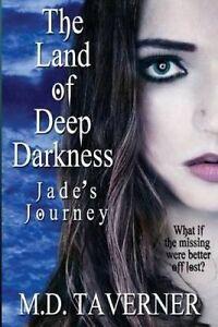 The Land of Deep Darkness: Jade's Journey by Taverner, M. D. -Paperback